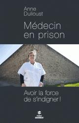 Médecin en prison . Avoir la force de s'indigner!