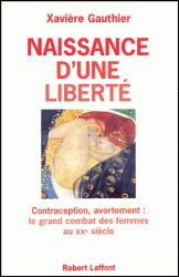 Naissance d'une liberté: avortement et contraception , le grand combat des femmes au XX eme siecle