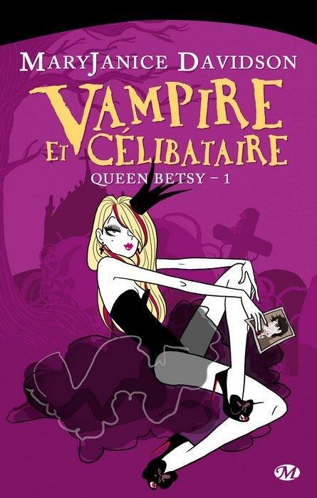 Queen Betsy - Tome 1 : Vampire et célibataire